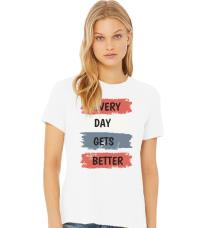 Every Day Gets Better T-Shirt